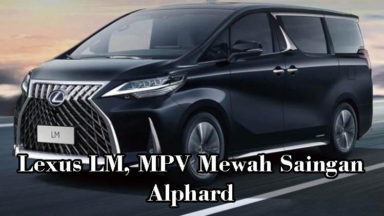 Lexus LM, MPV Mewah Saingan Alphard