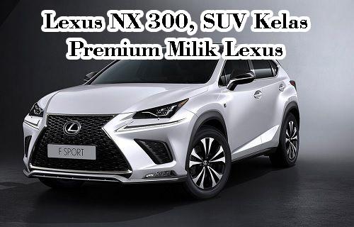 Lexus NX 300, SUV Kelas Premium Milik Lexus