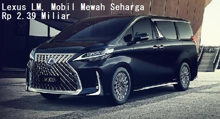 Lexus LM, Mobil Mewah Seharga Rp 2.39 Miliar