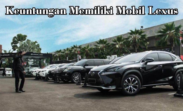 Keuntungan Memiliki Mobil Lexus