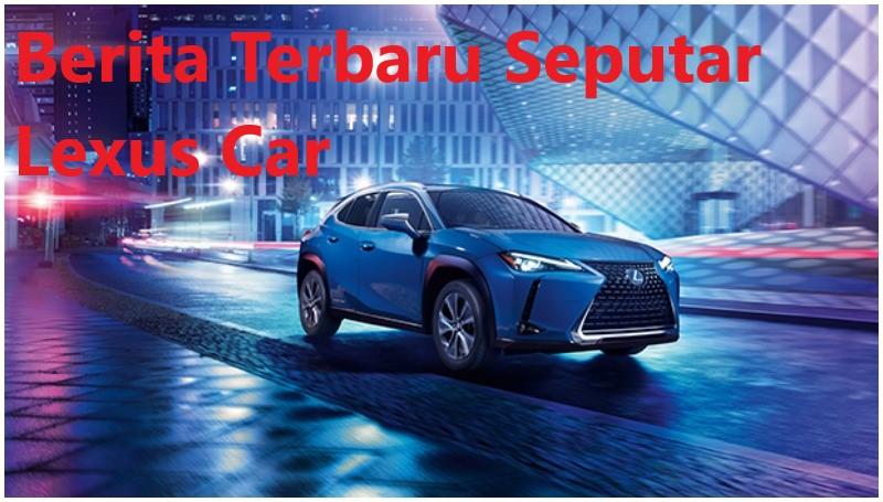 Berita Terbaru Seputar Lexus Car