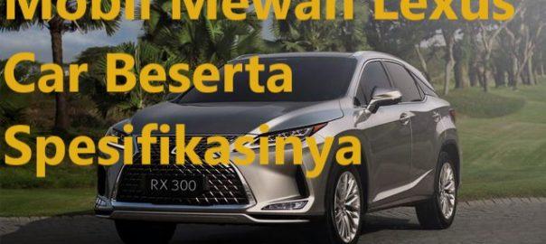 Mobil Mewah Lexus Car Beserta Spesifikasinya